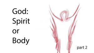 Is God a Spirit or a Body?
