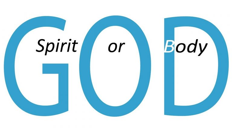 Is God a Spirit or a Body?