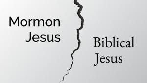 Mormon Jesus vs Biblical Jesus