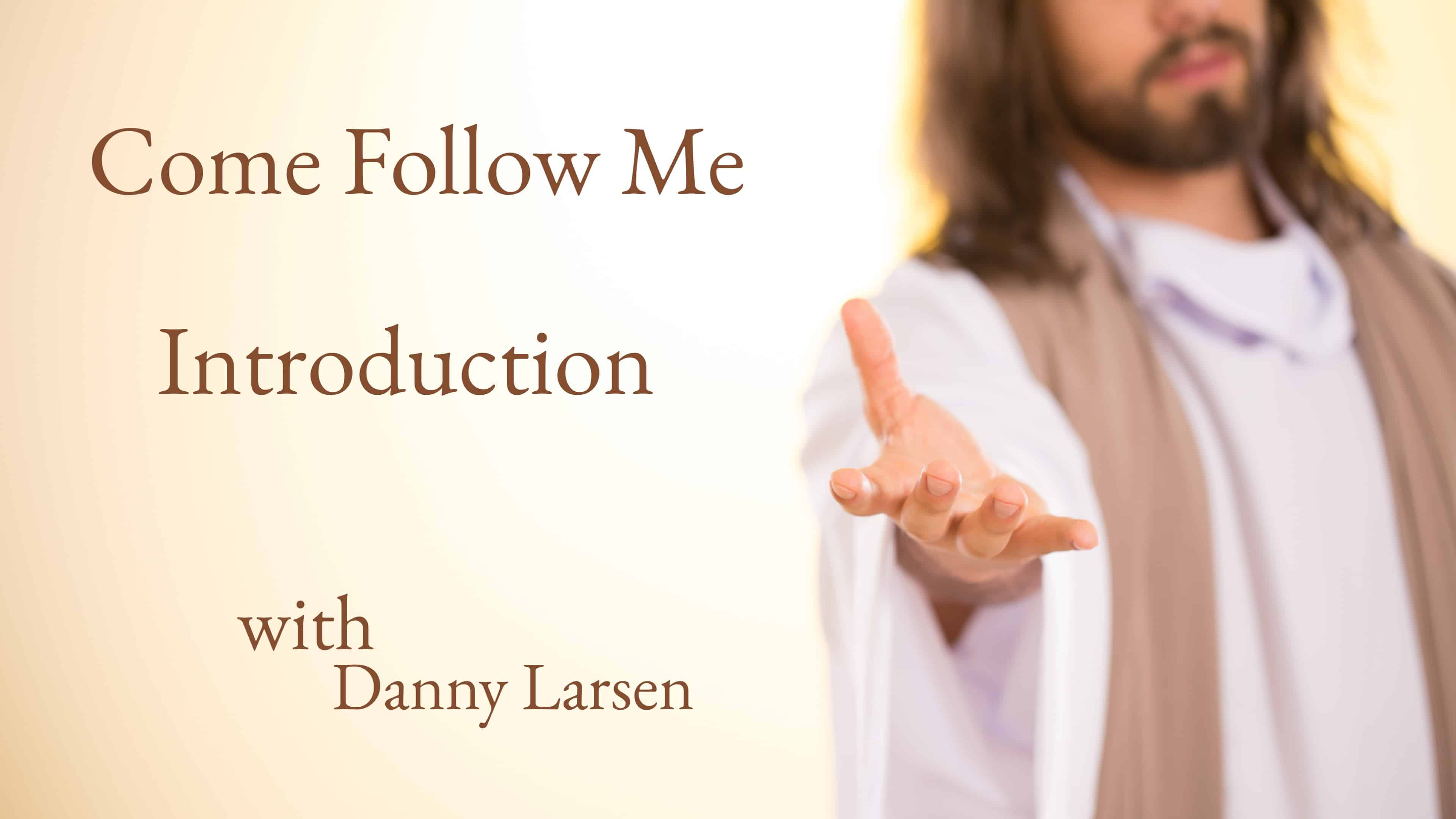 Come Follow Me – Introduction
