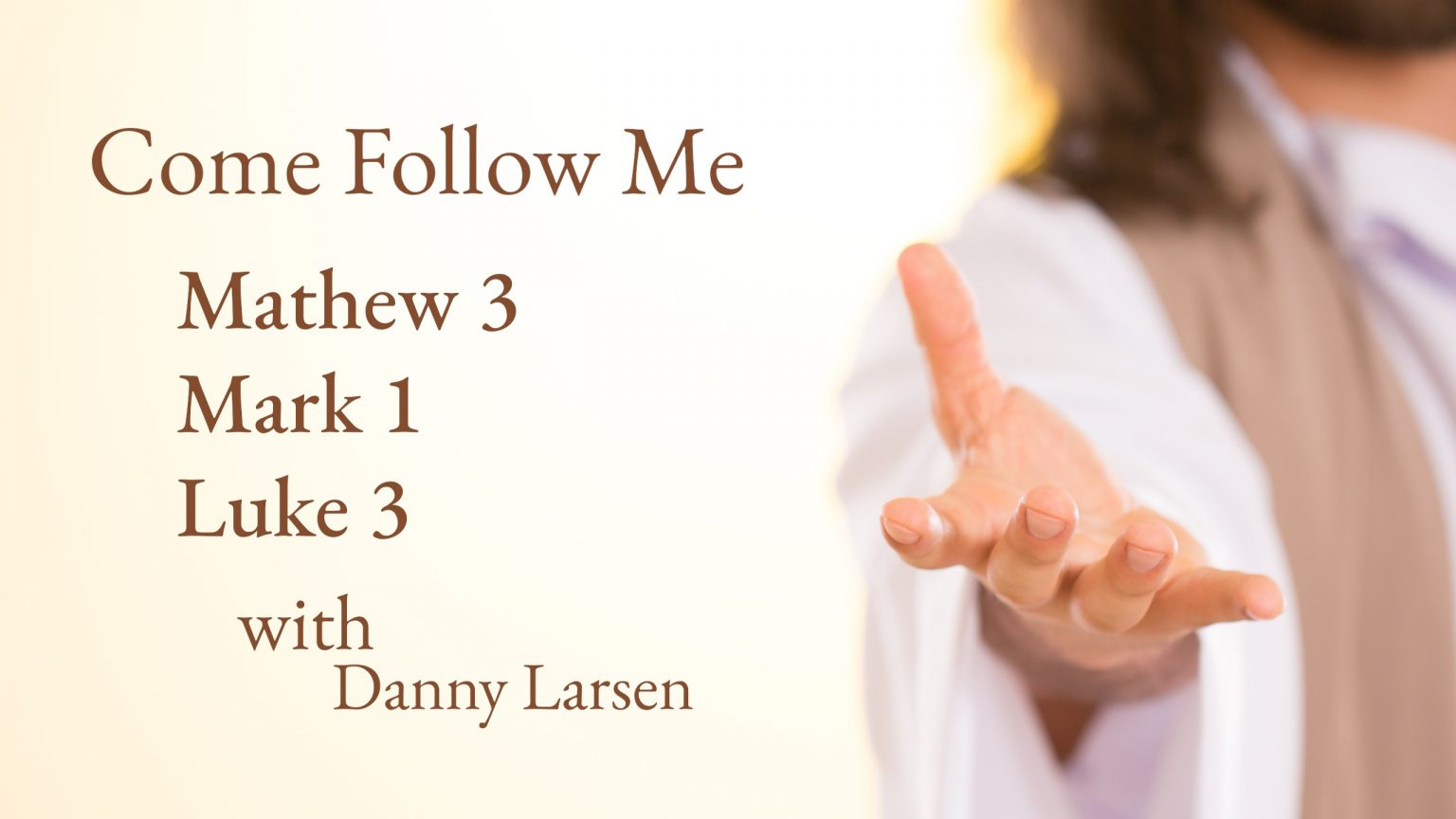 Matthew 3 Mark 1 Luke 3 – Come Follow Me