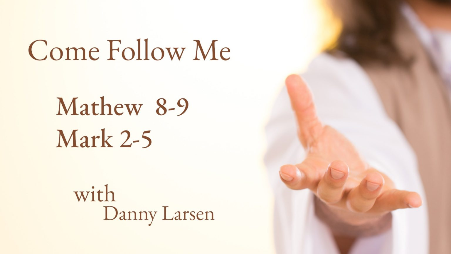 Matthew 8-9; Mark 2-5 – Come Follow Me