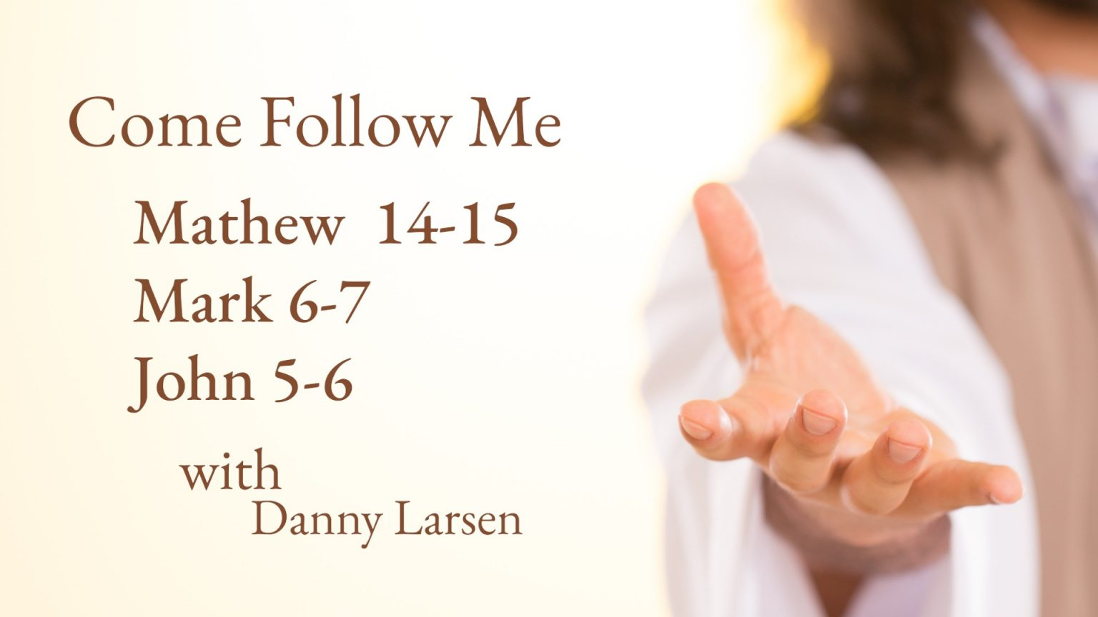 Mathew 14-15; Mark 6-7; John 5-6 – Come Follow Me
