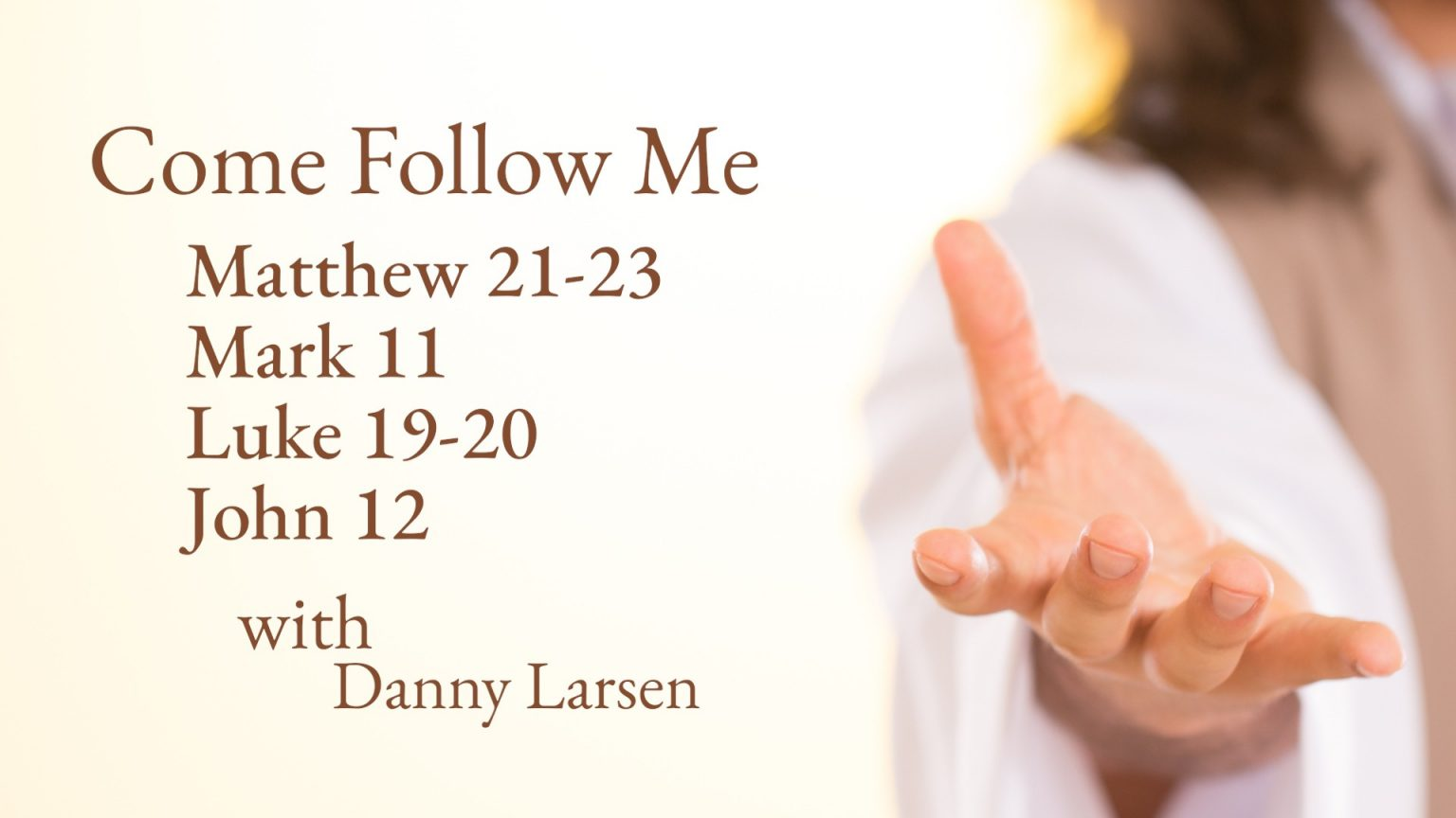 Matthew 21-23; Mark 11; Luke 19-20; John 12 – Come Follow Me