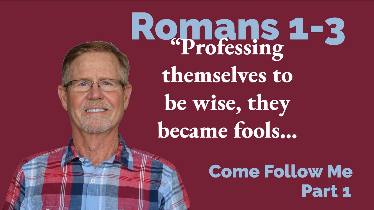 Romans 1-3 – Come Follow Me