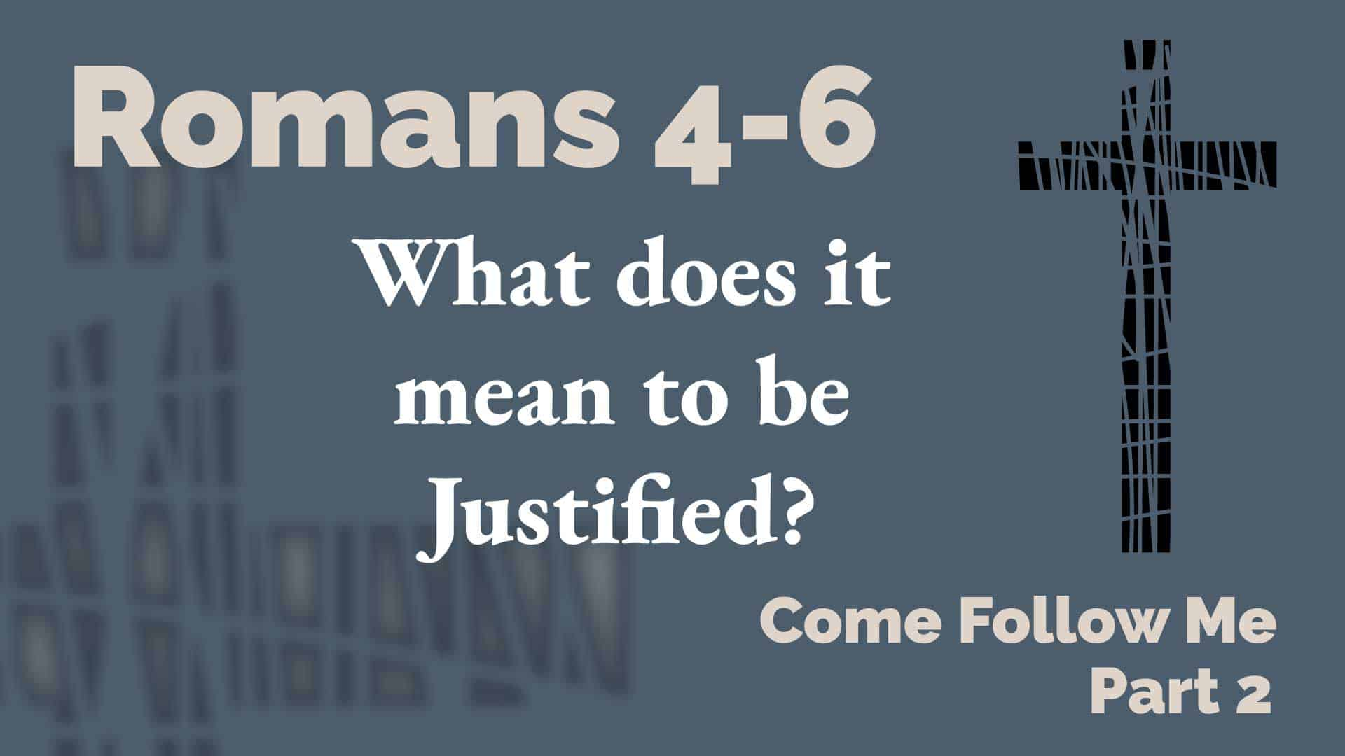 Romans 4-6 - Come Follow Me | Talking to Mormons