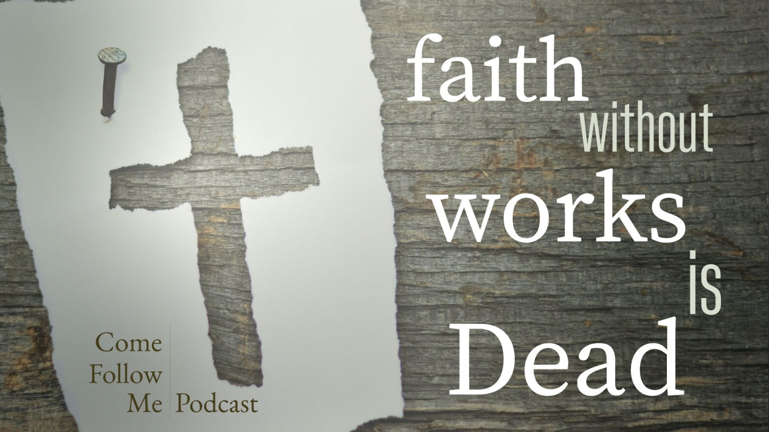 Faith without Works is Dead ~ James 1-2 ~ Come Follow Me Podcast