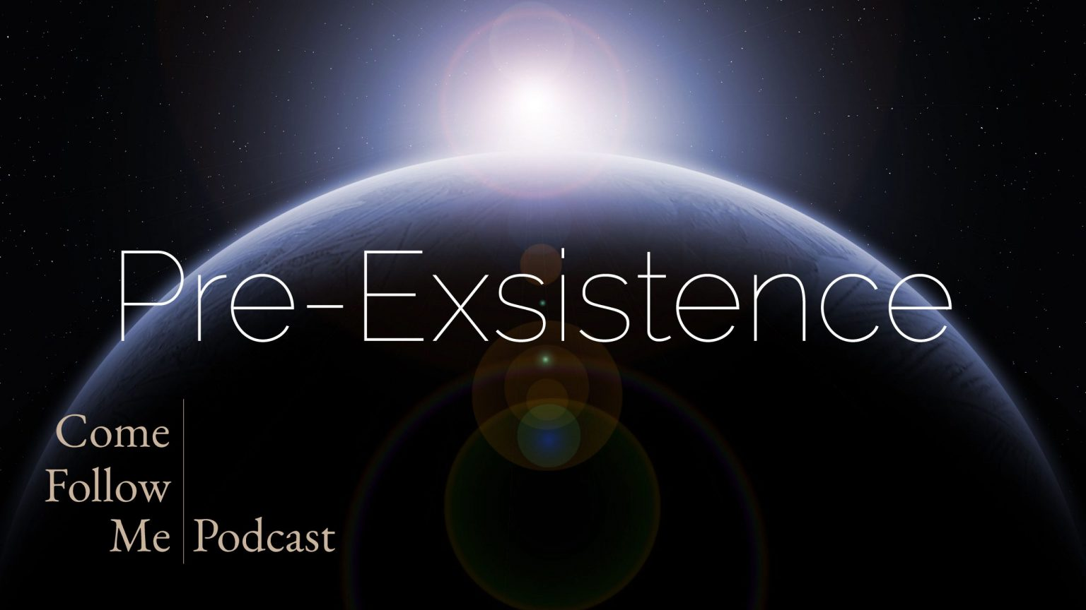 Pre-Existence ~ Hebrews 9-13 – Come Follow Me Podcast