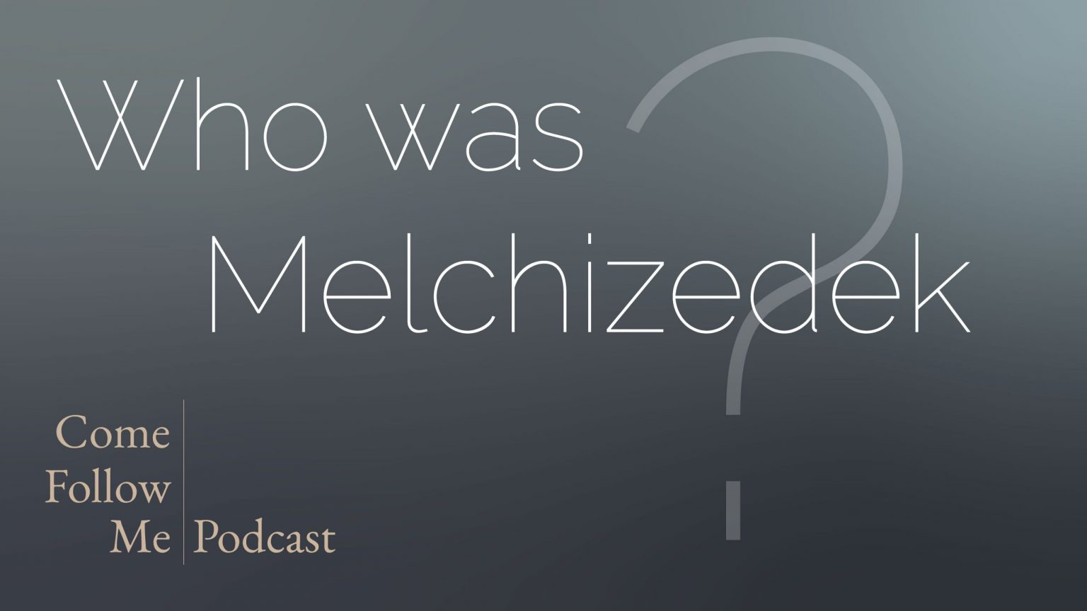 Who was Melchizedek? – Hebrews 7-8 ~ Come Follow Me Podcast