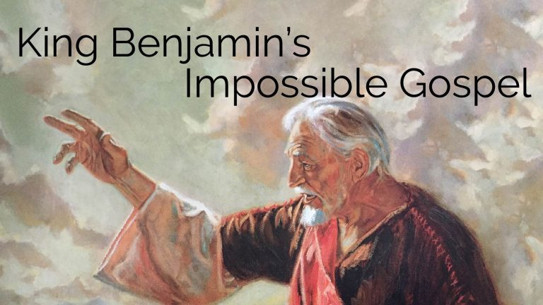 King Benjamins Impossible Gospel