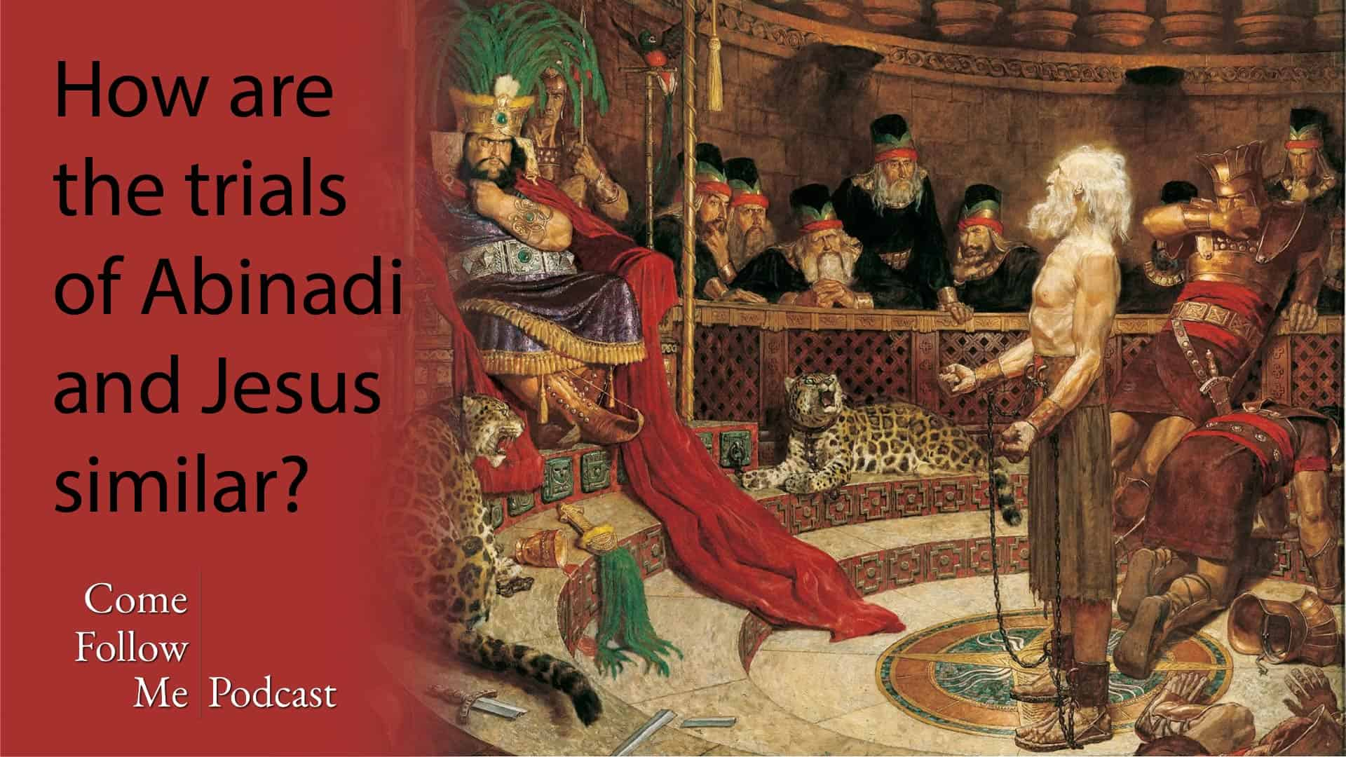 How are the trials of Abinadi and Jesus similar?