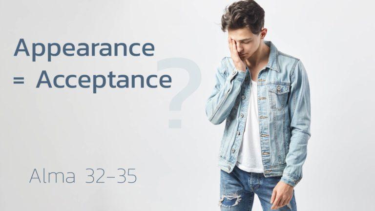 Alma 32-35 Appearance = Acceptance