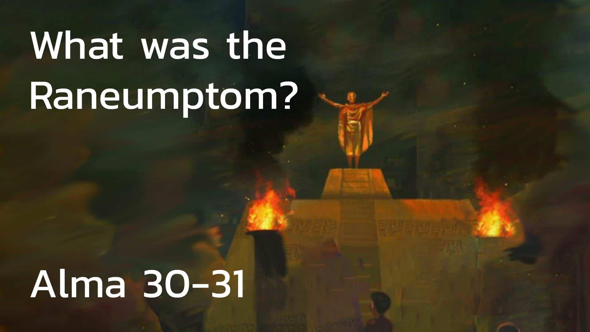 What was the Raneumptom? Alma 30-31