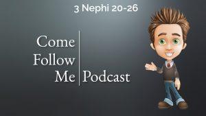 3 Nephi 20-26 | Come Follow Me Podcast