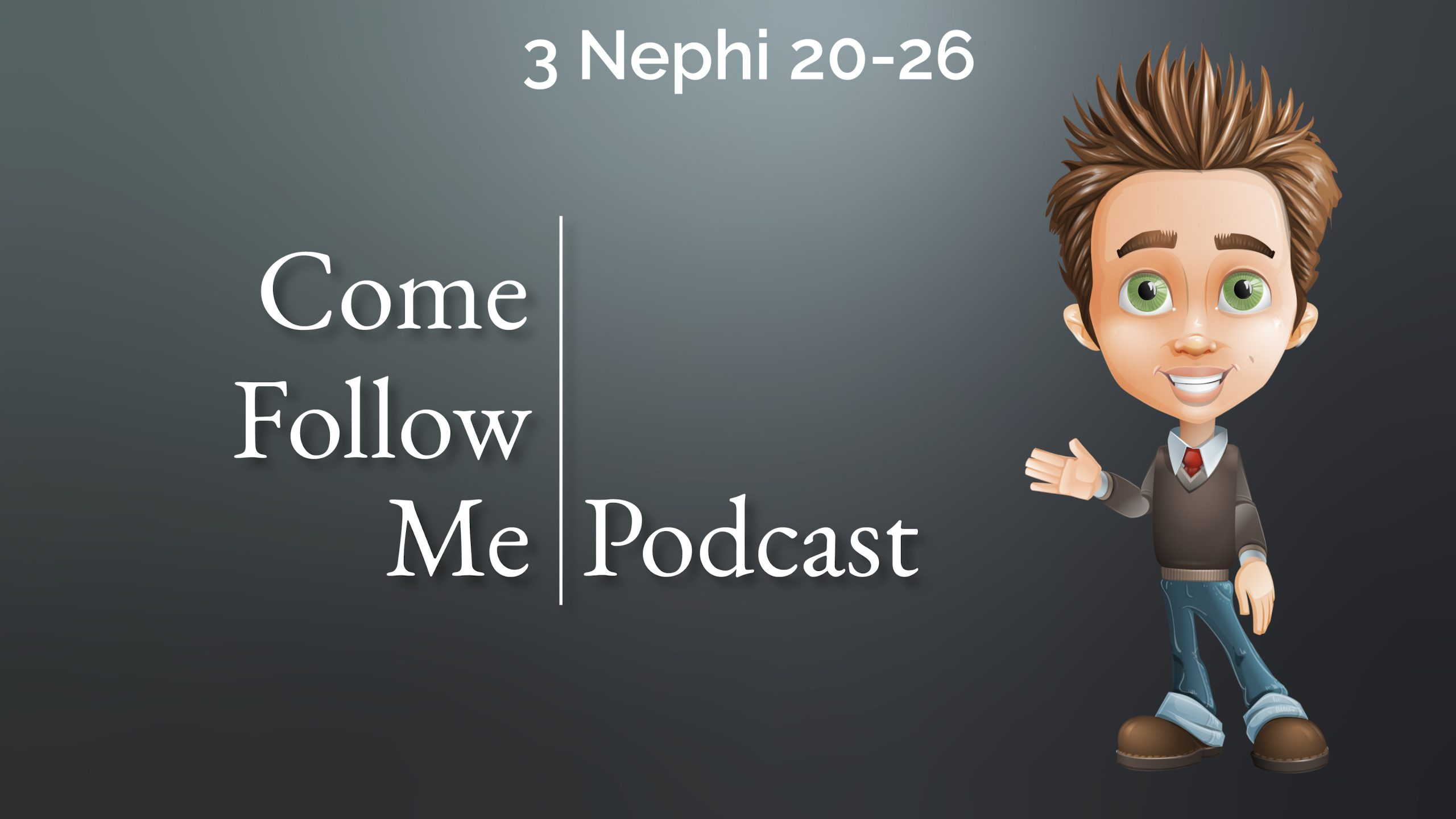 3 Nephi 20-26 | Come Follow Me Podcast