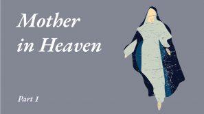 Mother in Heaven Part 1
