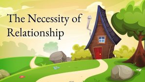 The Necessity of Relationship