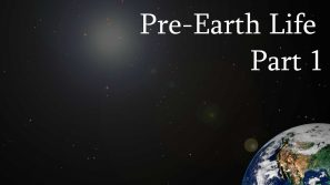 Pre-Earth Life Part 1
